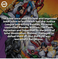 Memes, The Joker, and Villain: The Joker once used his new and improved  Joker toxin to brainwash half the Justice  League into killing Batman Hemind-  controlled on  WomannThe Flash,  Aquaman and Superman to the point of  total domination Batman managed to  defeat them extremely dangerous.  N One of The Joker's (and Batman's) best feats!!! 🃏 Follow my other account @superheroes.facts thejoker joker justiceleague batman villain villains fact facts dc dccomics dcvillains dcfacts superman aquaman wonderwoman justiceleagueofamerica theflash speedster flash mindcontrol jokertoxin batmanendgame endgame brucewayne thebatman benaffleck