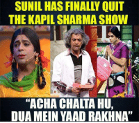 "Memes, 🤖, and Sunil: THE KAPIL SHARMASHOW  ""ACHACHALTA HU,  DUA MEIN YAAD RAKHNA"" Will miss you Sunil Grover"