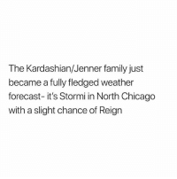 Chicago, Family, and Memes: The Kardashian/Jenner family just  became a fully fledged weather  forecast- it's Stormi in North Chicago  with a slight chance of Reign Ffs