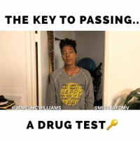 Memes, Yo, and Test: THE KEY TO PASSING..  FIND SOMET  THAT MAKES YO  HA PPY  AND USE it TO  AKE OTHERS  APP  APPY  @JEMELMCWILLIAMS  @MISSJAYDMV  A DRUG TEST 🤦🏾‍♀️🤷🏾‍♀️Tag a friend that would try this! 😂 supportwomenincomedy missjaydmv @missjaydmv @jemelmcwilliams -w- @javonterrell
