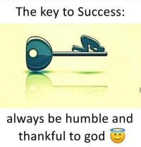 God, Memes, and Humble: The key to Success:  alwavs be humble and  thankful to god