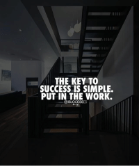 Keep pushing yourself! successes: THE KEY TO  SUCCESS IS SIMPLE.  PUT IN THE WORK. Keep pushing yourself! successes