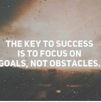 Success: THE KEY TO SUCCESS  IS TO FOCUS ON  GOALS NOT OBSTACLES.