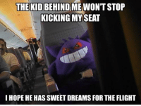 Memes, Flight, and 🤖: THE KID BEHINDMEWONTSTOP  KICKING MY  SEAT  I HOPE HE HAS SWEETDREAMSFOR THE FLIGHT Ba Dum Tshhhhhh 🏆 Sent in by FunnyPokemonAmbassador @corinnes_25 @22tibbs03 & @711broncos ! Thanks! ___________ Want to become an official FunnyPokemonAmbassador too? Then DM us your best and funniest pokemon memes to feature 😀 ___________ Pokemon Pokémon Nintendo GameFreak PokemonSunandMoon PokemonXY TeamValor TeamMystic TeamInstinct Funny FunnyMemes PokemonGo cute PokemonMemes Pokemon20 Memes lol ポケットモンスター PokemonMaster PokemonTrainer PokemonFan Gaming GottaCatchemAll GamerLife Bestoftheday dreams sweetdreams bus