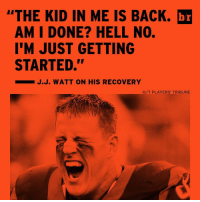 """@justinjames99 thought his career was in jeopardy after a slew of injuries. Not anymore.: """"THE KID IN ME IS BACK. br  AM I DONE? HELL NO.  I'M JUST GETTING  STARTED.""""  J.J. WATT ON HIS RECOVERY  H/T PLAYERS TRIBUNE @justinjames99 thought his career was in jeopardy after a slew of injuries. Not anymore."""