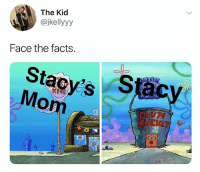 Facts, Love, and I Love You: The Kid  @jkellyyy  Face the facts  Stacys S  Mom  UM Will Stacy's Mom please come to the front desk and collect your man. It's me, I'm your man. Please don't do this- Sharon come back I love you