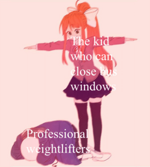 Windows, Who, and Can: The kid  who can  close bus  windows  Professional  weightlifters I did a thing