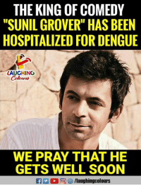 "Soon..., Comedy, and Indianpeoplefacebook: THE KING OF COMEDY  ""SUNIL GROVER"" HAS BEEN  HOSPITALIZED FOR DENGUE  LAUGHING  Colowrs  WE PRAY THAT HE  GETS WELL SOON  f/laughingcolours"