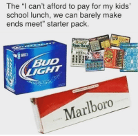 "Memes, School, and Tattoos: The ""l can't afford to pay for my kids'  school lunch, we can barely make  ends meet"" starter pack.  BUD  Marlbor And neck tattoos... always with the neck tattoos."
