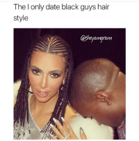 Memes, Black, and Date: The l only date black guys hair  style  oth  eyamgrum 🔥🔥🔥 Follow @oneuglyprpapi @oneuglyprpapi @oneuglyprpapi