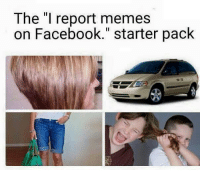 "Facebook, Instagram, and Memes: The ""l report memes  on Facebook."" starter pack ig: @ihatemyselfsoipostmemes http://www.instagram.com/ihatemyselfsoipostmemes"