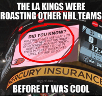 Anaheim Ducks, Logic, and Memes: THE LA KINGS WERE  ROASTING OTHER NHL TEAMS  O SUGAR  DID YOU KNOW?  OSDARE READY TO  0  LEAVE THE NEST WITHIN HOURS  OF HATCHING; ANAHEIM DUCKS  HOWEVER, TEND TO LIVE IN  12:  2 SHOTS  UNTIL THE AGE OF 30.  4 HITS  @nbl ref_logic  BEFORE IT WAS COOL I hate the Kings myself but it's common knowledge that duckssuck