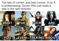 "(GC): The lack of  is embarrassing. Doctor Who just made a  step in the right direction  women, and lead women, in ScI fi  WHATTHE FUCKARE  YOUT t""EVEN TALKING ABOUT (GC)"