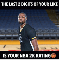 Memes, Nba, and 🤖: THE LAST 2 DIGITS OF YOUR LIKE  IS YOUR NBA 2K RATING Do it....