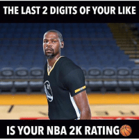Memes, Nba, and 🤖: THE LAST 2 DIGITS OF YOUR LIKE  IS YOUR NBA 2K RATING What's your rating? 👀