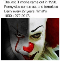 Memes, Tumblr, and Thank You: The last IT movie came out in 1990.  Pennywise comes out and terrorizes  Derry every 27 years. What's  1990 +27? 2017. Noooooooooo thank you!!!!!!!! • • Want a shoutout? DM for info. • • { funnytumblr textposts funnytextpost tumblr funnytumblrpost tumblrfunny followme tumblrfunny textpost tumblrpost haha shoutout}