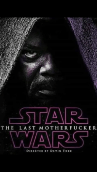 NEW Star Wars movie poster  Posted by Baptiste Leroux II‎ in Just Jedi Memes: THE LAST MOTHERFUCKER  DIRECTED SY DIVIN TODD NEW Star Wars movie poster  Posted by Baptiste Leroux II‎ in Just Jedi Memes