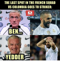 Memes, Squad, and Colombia: THE LAST SPOT IN THE FRENCH SQUAD  VS COLOMBIA GOES TO STRIKER:  BEN  YEDDER 😂 Benzema left out again 🇫🇷