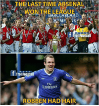 Arsenal, Football, and Soccer: THE LAST TIME ARSENAL  WON THE LEAGUE  BARCLAY CAKD  AMPL NS  E A L  Trol Football  Troll Football  Fly  ROBBEN HAD HAIR Tag Arsenal fans 😂👇🏻