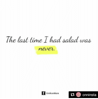 Repost @onninsta Salad? What's that? omnomnom onninsta: The last time I had salad was  never  OmNomNom  onninsta Repost @onninsta Salad? What's that? omnomnom onninsta