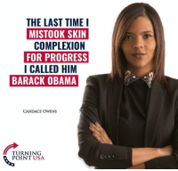 Memes, Obama, and Barack Obama: THE LAST TIME I  MISTOOK SKIN  COMPLEXION  FOR PROGRESS  I CALLED HIM  BARACK OBAMA  CANDACE OWENS  TURNING  POINT USA #BigGovSucks