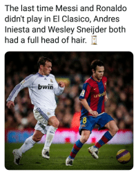 Head, Memes, and Andres Iniesta: The last time Messi and Ronaldo  didn't play in El Clasico, Andres  Iniesta and Wesley Sneijder both  had a full head of hair.  com  bwin  Fp  unicef