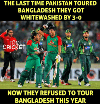 Lol, Memes, and Troll: THE LAST TIME PAKISTAN TOURED  BANGLADESH THEY GOT  WHITEWASHED BY 3-0  TROLL  CRICKET  NOW THEY REFUSED TO TOUR  BANGLADESH THIS YEAR Lol, Pakistan has done it again. First they refused to play with Zimbabwe before Champions trophy cut off date and now refusing to play with Bangladesh before world cup cut off date.