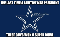 I'm sorry Dallas Cowboys fans, this is not your time.: THE LAST TIMEACLINTON WAS PRESIDENT  @NFL Meme You  THESE GUYSWON ASUPER BOWL I'm sorry Dallas Cowboys fans, this is not your time.