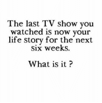 Vampire diaries 😉 brb gotta go find Katherine: The last TV show you  watched is now your  life story for the next  Six weekS.  What is it? Vampire diaries 😉 brb gotta go find Katherine