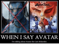 Daily reminder: THE LAST  WHEN I SAY AVATAR  I'm talking about Avatar the Last Airbender. Daily reminder