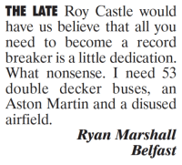 Martin, Memes, and Aston Martin: THE LATE Roy Castle would  have us believe that all you  need to become a record  breaker is a little dedication.  What nonsense. I need 53  double decker buses, an  Aston Martin and a disused  airfield  Ryan Marshall  Belfast