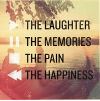 Life, Love, and Target: THE LAUGHTER  THE MEMORIES  THE PAIN  THE HAPPINESS remanence-of-love:  Follow for more relatable love and life quotes!!
