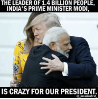 Crazy, Memes, and Conservative: THE LEADER OF 1.4 BILLION PEOPLE.  INDIA'S PRIME MINISTER MODI  IS CRAZY FOR OUR PRESIDENT.  @_americafirst conservative patriotsfan heritagenothate patriotsallday patriotsfans savetheflag secede patriotsbabe politics2016