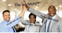 Anxiety, Cold, and Led: The led bounce  People WiltfADHD  People with anxiety  People with cold legs I'm not nervous via /r/wholesomememes https://ift.tt/2QscIH6