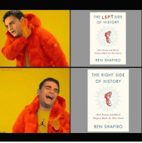 History: THE LEFT SIDE  OF HISTORY  low Reasen and Moral  Putpose Made the West Grea  BEN SHAPIRO  oreafDalyvvire  THE RIGHT SIDE  OF HISTORY  How Reasen and Moral  Purpose Made the West Great  BEN SHAPIRO