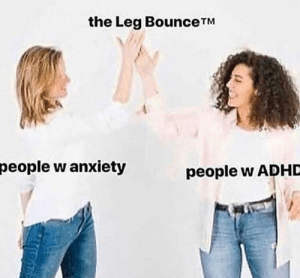 Dank, Memes, and Target: the Leg BounceTIM  people  w anxiety  people w ADHD Am I cool now? by itsmoll MORE MEMES