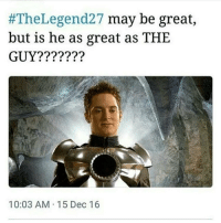 memes cringe edgy edgymemes dank dankmemes autism cancer depression jetfuelcantmeltsteelbeams harambe cancermemes notyouraveragememepage stolenmemes 420 twogenders:  #The Legend27 may be great  but is he as great as THE  GUY?  10:03 AM 15 Dec 16 memes cringe edgy edgymemes dank dankmemes autism cancer depression jetfuelcantmeltsteelbeams harambe cancermemes notyouraveragememepage stolenmemes 420 twogenders