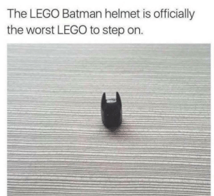 Bad, Batman, and Dank: The LEGO Batman helmet is officially  the worst LEGO to step on. Regular Lego are bad enough by Palifaith MORE MEMES