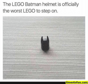 funny memes 15 pictures - #funnymemes #funnypictures #humor #funnytexts #funnyquotes #funnyanimals #funny #lol #haha #memes #entertainment #timestofun.com: The LEGO Batman helmet is officially  the worst LEGO to step on.  timestofun.com funny memes 15 pictures - #funnymemes #funnypictures #humor #funnytexts #funnyquotes #funnyanimals #funny #lol #haha #memes #entertainment #timestofun.com