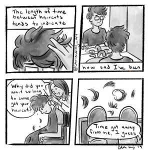 [oc] comic in a series I'm doing on depression: The lengt oime  between haircuts  Why 4  wa, so long  Time aot away [oc] comic in a series I'm doing on depression