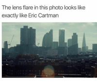 Memes, Weed, and 🤖: The lens flare in this photo looks like  exactly like Eric Cartman MAYBE THIS IS THE ONE HIT I JUST TOOK OFF A WEED PEN TALKING, BUT WHOAAAAAAAAA
