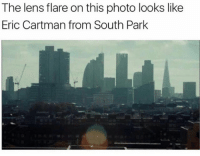 contentcopwhereyouat filthyfrankmemes dankmemes memes meme suicideisbadass kek lmao wtf xd lol edgy edgymeme edgymemes hentaii cartoonporn filthyfrank filthyfranktv pinkguy salamanderman chinchinsacrifice stolen papufranku autism cancer cringe hilarious hilariousandoriginal: The lens flare on this photo looks like  Eric Cartman from South Park contentcopwhereyouat filthyfrankmemes dankmemes memes meme suicideisbadass kek lmao wtf xd lol edgy edgymeme edgymemes hentaii cartoonporn filthyfrank filthyfranktv pinkguy salamanderman chinchinsacrifice stolen papufranku autism cancer cringe hilarious hilariousandoriginal