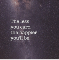 You, The Less You Care, and  Care: The less  you care,  the happier  you'll be  INSTAGRAMGPIMWORDs n.