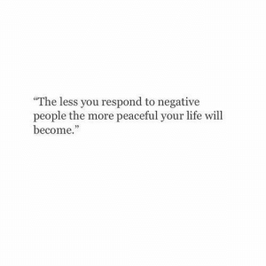 """Negative People: """"The less you respond to negative  people the more peaceful your life will  become.""""  02"""
