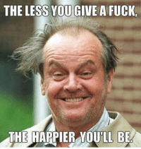true dat: THE LESS YOUGIVE A FUCK  THE HAPPIER YOULL BE true dat