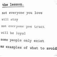 Memes, 🤖, and Examples Ofs: the lesson  not everyone you love  will stay  not everyone you urus U  will be loyal  some people only exist  as examples of what to avoid Sunday morning sermon... lifeslessons 👌🏼 @house.of.leaders