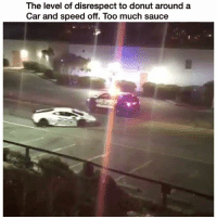 Funny, Savage, and Too Much: The level of disrespect to donut around a  Car and speed off. Too much sauce Savage 💀💀 👉🏽(via:@dailydrivenexotics)
