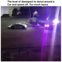 Memes, Rap, and Too Much: The level of disrespect to donut around a  Car and speed off. Too much sauce That's tew much 😩😩 (via @rap)