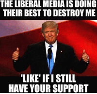 Memes, Politics, and Army: THE LIBERAL MEDIA IS DOING  THEIR BEST TO DESTROY ME  LIKE IFI STILL ----------------- Proud Partners 🗽🇺🇸: ★ @conservative.american 🇺🇸 ★ @raised_right_ 🇺🇸 ★ @conservativemovement 🇺🇸 ★ @millennial_republicans🇺🇸 ★ @momfortrump 🇺🇸 ★ @the.conservative.patriot 🇺🇸 ★ @conservative.female🇺🇸 ★ @conservative.patriot🇺🇸 ★ @brunetteandpolitical 🇺🇸 ----------------- bluelivesmatter backtheblue whitehouse politics lawandorder conservative patriot republican goverment capitalism usa ronaldreagan trump merica presidenttrump makeamericagreatagain trumptrain trumppence2016 americafirst immigration maga army navy marines airforce coastguard military armedforces ----------------- The Conservative Nation does not own any of the pictures or memes posted. We try our best to give credit to the picture's rightful owner.