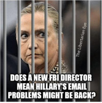 The Libertarian Eye  DOES A NEW FBI DIRECTOR  MEAN HILLARY'S EMAIL  PROBLEMS MIGHT BE BACK? Thoughts?  ~Mr. EYE